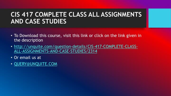 Cis 417 complete class all assignments and case studies1
