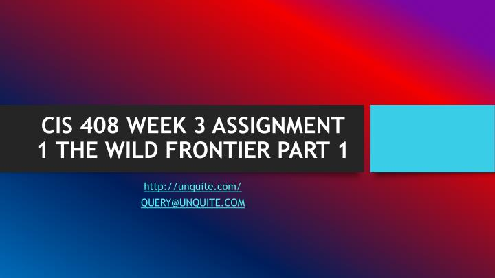 Cis 408 week 3 assignment 1 the wild frontier part 1