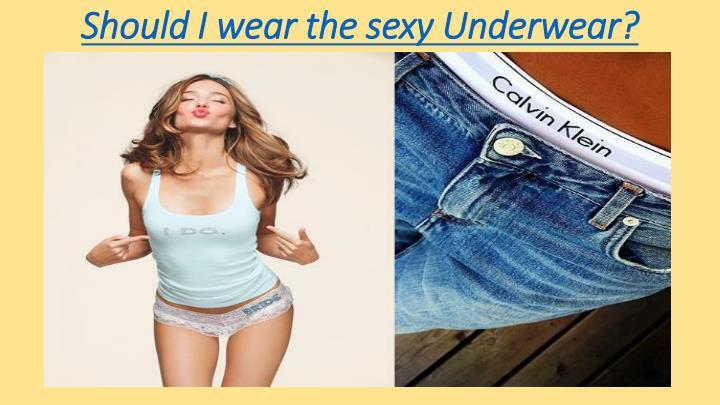 Should i wear the sexy underwear