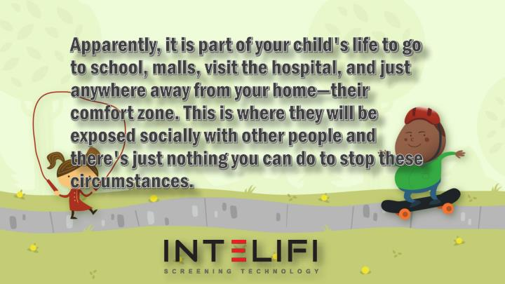 Apparently, it is part of your child's life to go to school, malls, visit the hospital, and just any...