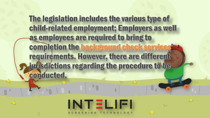 The legislation includes the various type of child-related employment; Employers as well as employees are required to bring to completion the