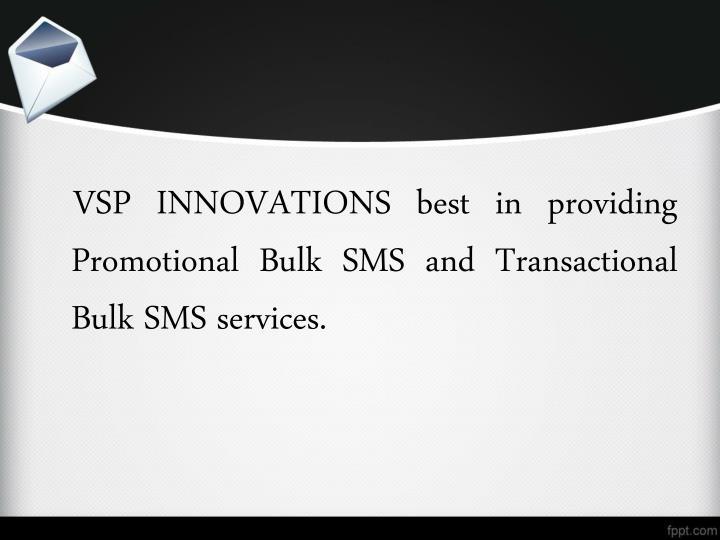 VSP INNOVATIONS best in providing Promotional Bulk SMS and Transactional Bulk SMS services.
