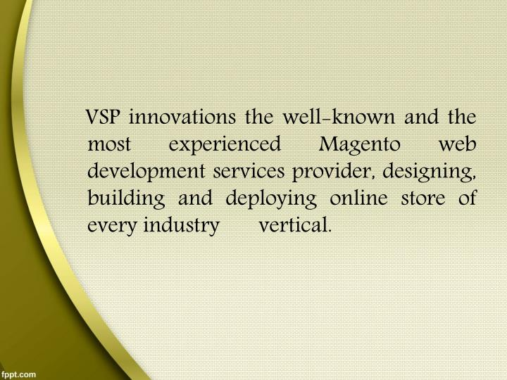 VSP innovations the well-known and the most experienced Magento web development services provider...