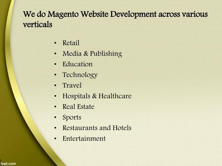 We do Magento Website Development across various verticals