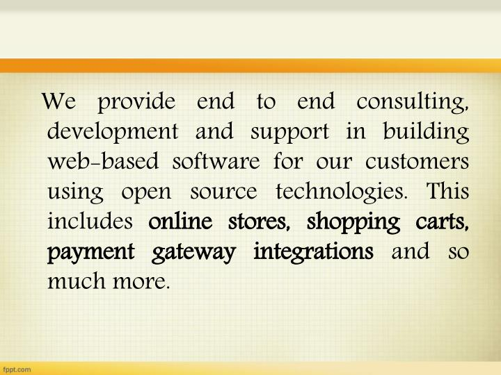 We provide end to end consulting, development and support in building web-based software for our c...