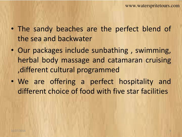 The sandy beaches are the perfect blend of the sea and backwater