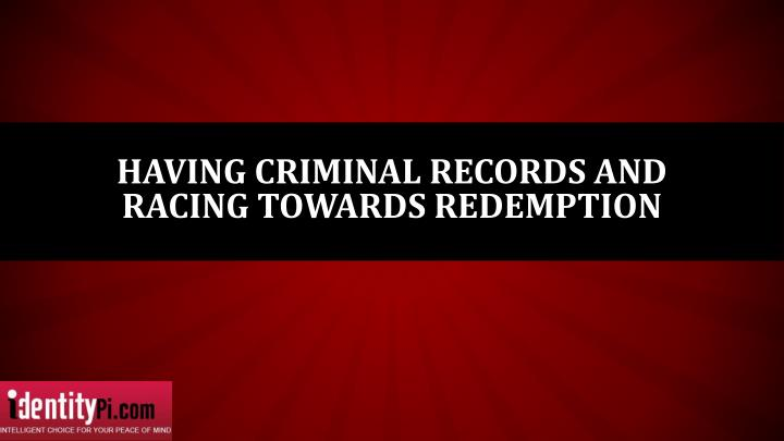 Having criminal records and racing towards redemption