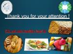 thank you for your attention p s eat only healthy food