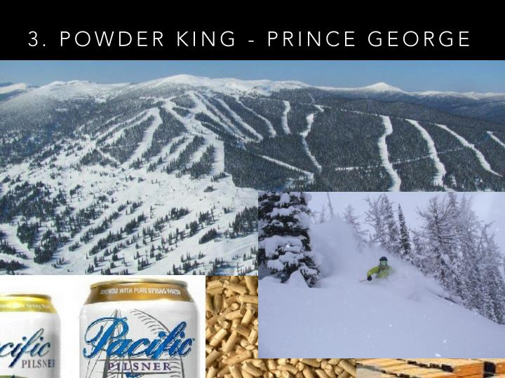 3. POWDER KING - PRINCE GEORGE