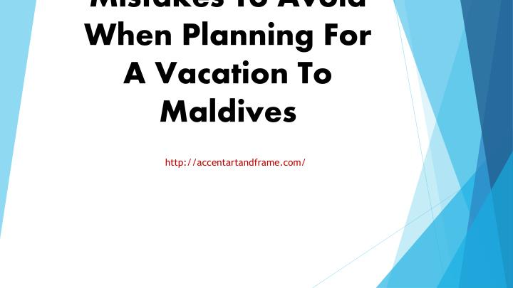 Mistakes To Avoid When Planning For A Vacation To Maldives