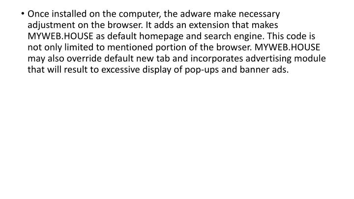 Once installed on the computer, the adware make necessary adjustment on the browser. It adds an exte...