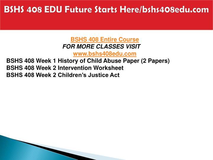 Bshs 408 edu future starts here bshs408edu com2
