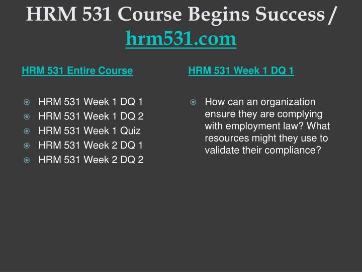 Hrm 531 course begins success hrm531 com1