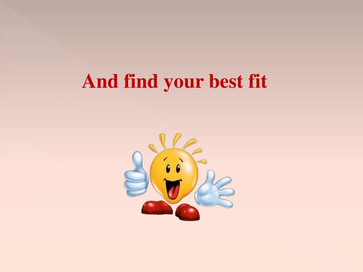 And find your best fit