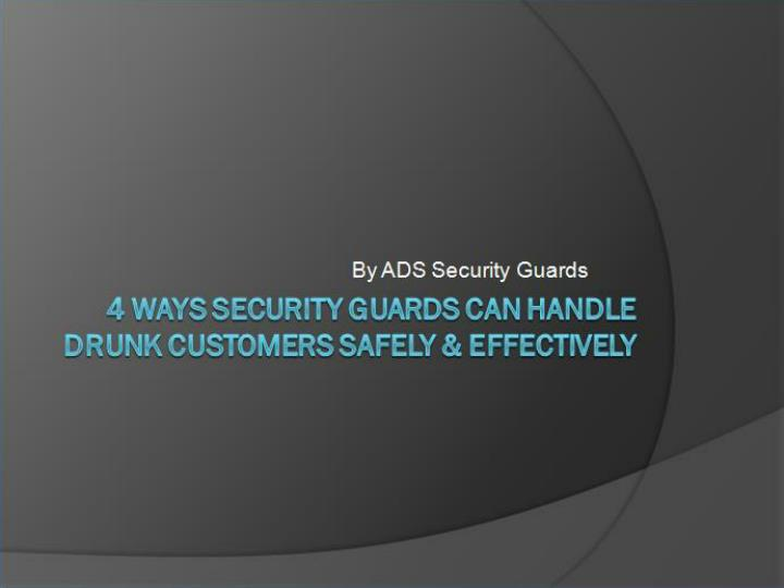 4 ways security guards can handle drunk customers safely effectively