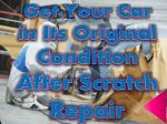 get your car in its original condition after scratch repair