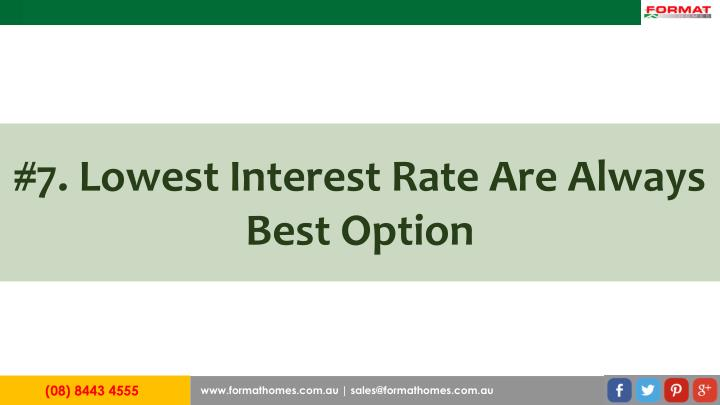 #7. Lowest Interest Rate Are Always Best Option