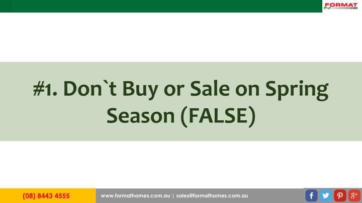 #1. Don`t Buy or Sale on Spring Season (FALSE)