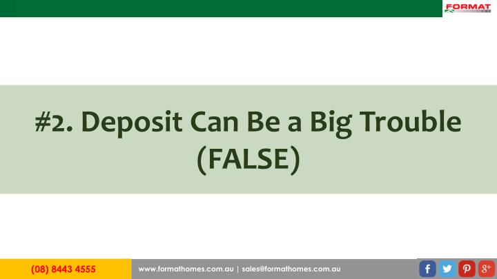 #2. Deposit Can Be a Big Trouble (FALSE)