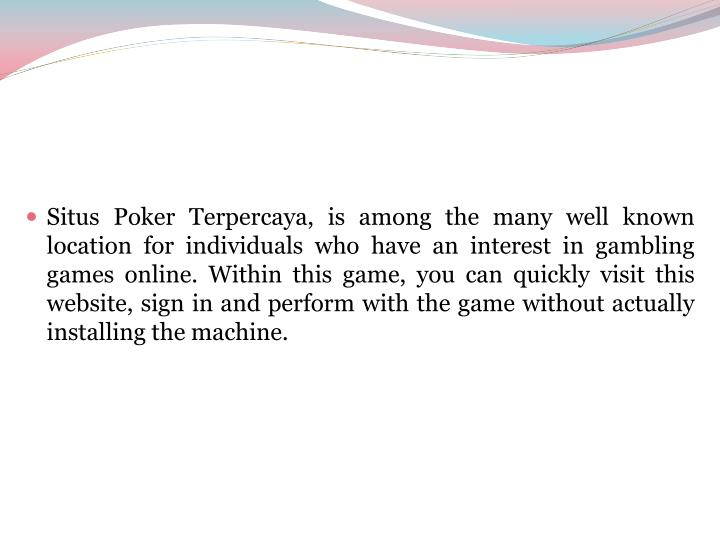 Situs Poker Terpercaya, is among the many well known location for individuals who have an interest i...