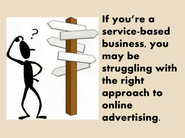 If you're a service-based business, you may be struggling with the right approach to online advert...