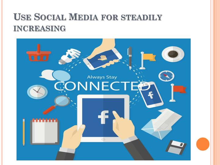 Use Social Media for steadily increasing