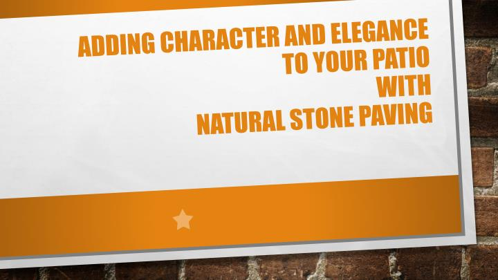Adding character and elegance to your patio with natural stone paving
