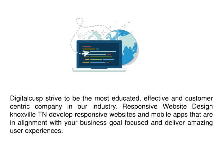 Digitalcusp strive to be the most educated, effective and customer centric company in our industry. ...