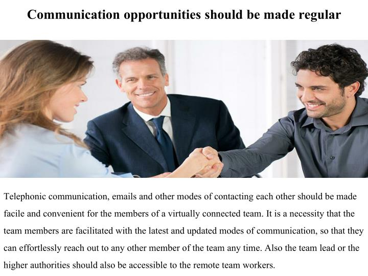 Communication opportunities should be made regular