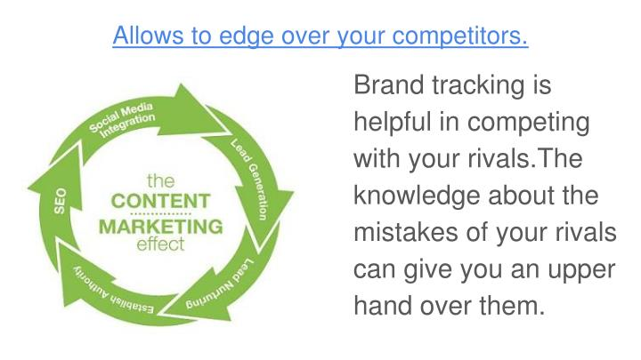 Allows to edge over your competitors.