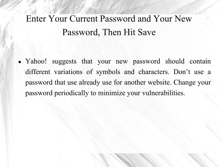 Enter Your Current Password and Your New Password, Then Hit Save