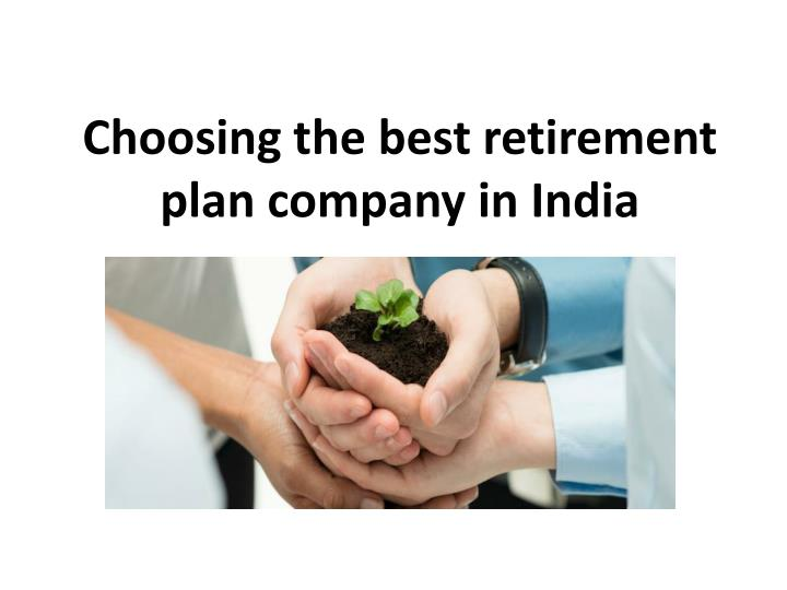 Choosing the best retirement plan company in india
