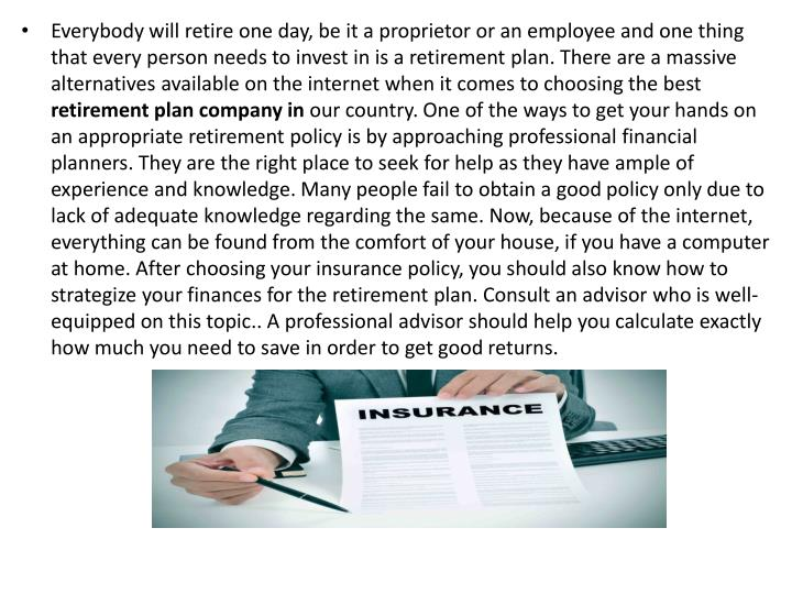 Everybody will retire one day, be it a proprietor or an employee and one thing that every person nee...