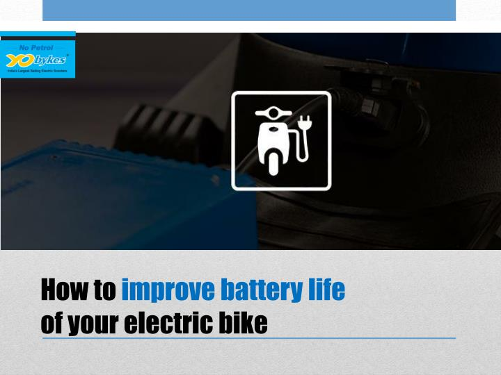 How to improve battery life of your electric bike