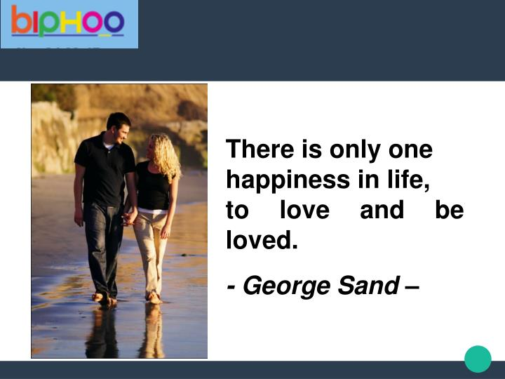 There is only one happiness in life,