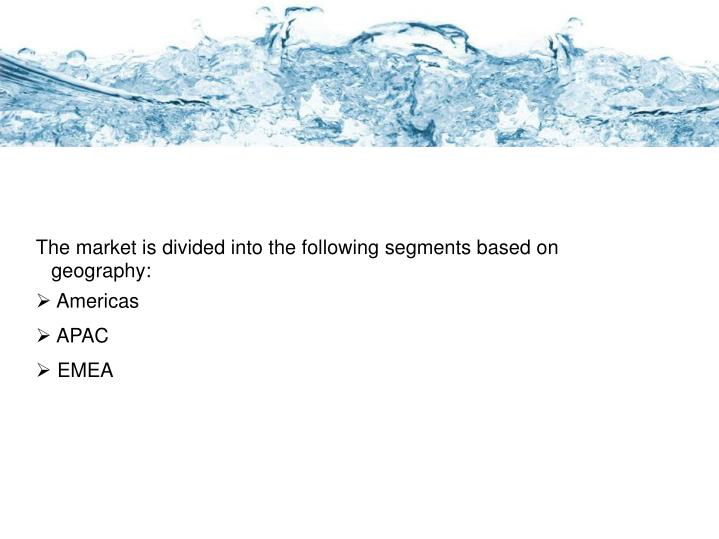 The market is divided into the following segments based on geography: