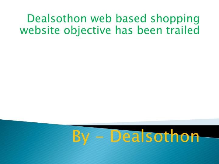dealsothon web based shopping website objective has been trailed by dealsothon n.