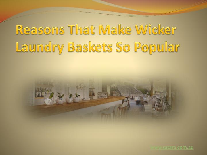 Reasons that make wicker laundry baskets so popular