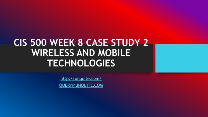 cis 500 week 8 case study 2 wireless and mobile technologies