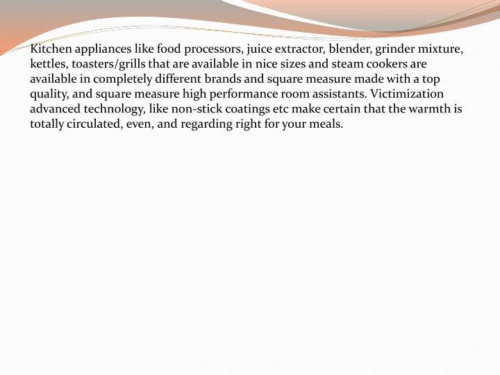 Kitchen appliances like food processors, juice extractor, blender, grinder mixture,