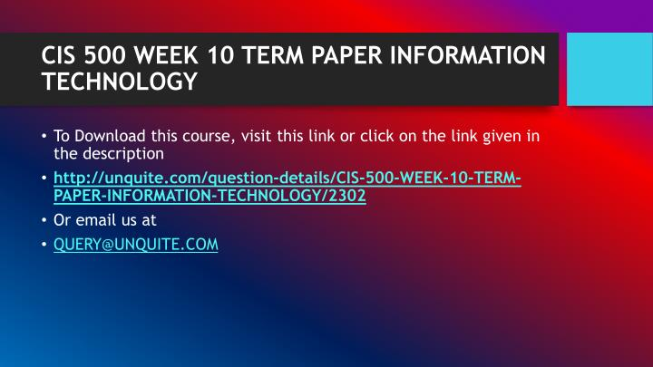 Cis 500 week 10 term paper information technology1