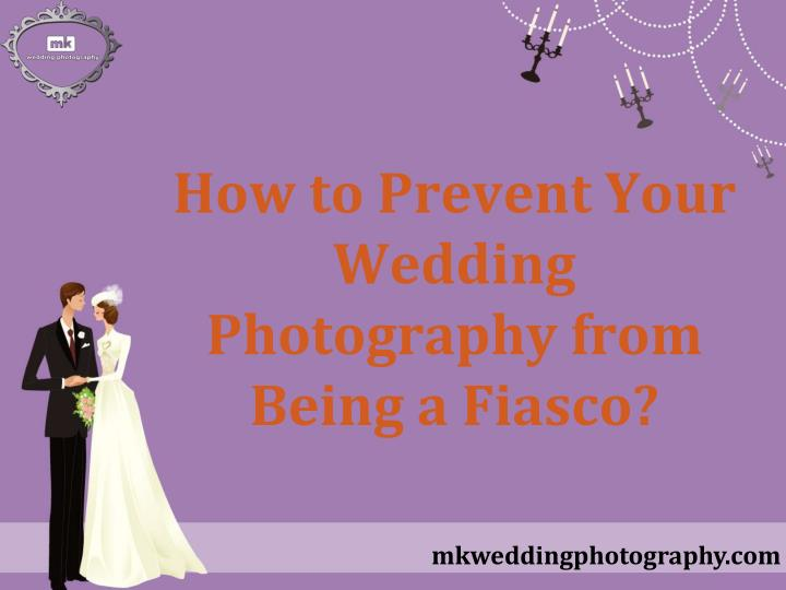 How to prevent your wedding photography from being a fiasco
