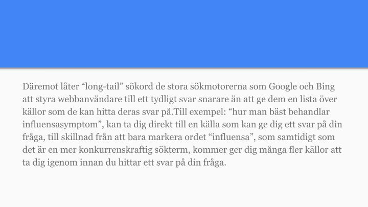 """Däremot låter """"long-tail"""" sökord de stora sökmotorerna som Google och Bing"""