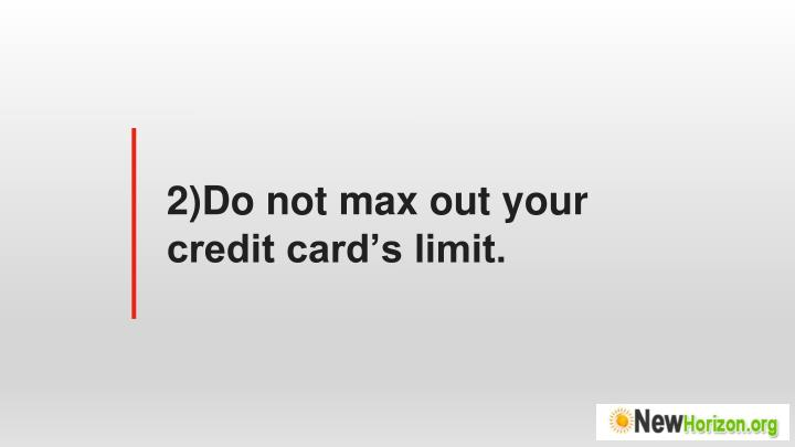 2)Do not max out your credit card's limit.