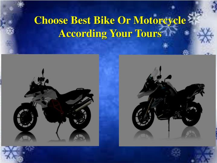 choose best bike or motorcycle according your tours