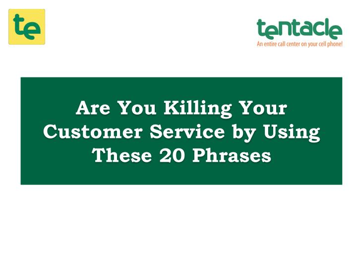 Are You Killing Your Customer Service by Using These 20 Phrases