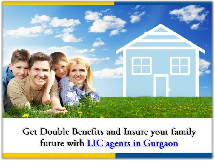 Get Double Benefits and Insure your family future with