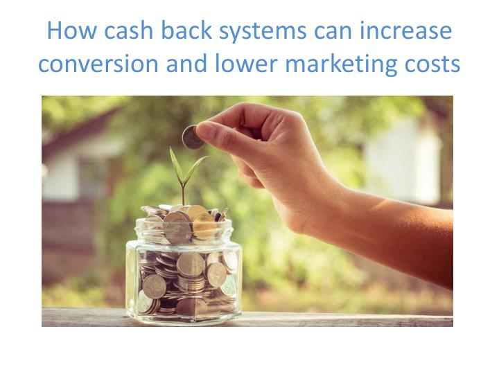 how cash back systems can increase conversion and lower marketing costs n.