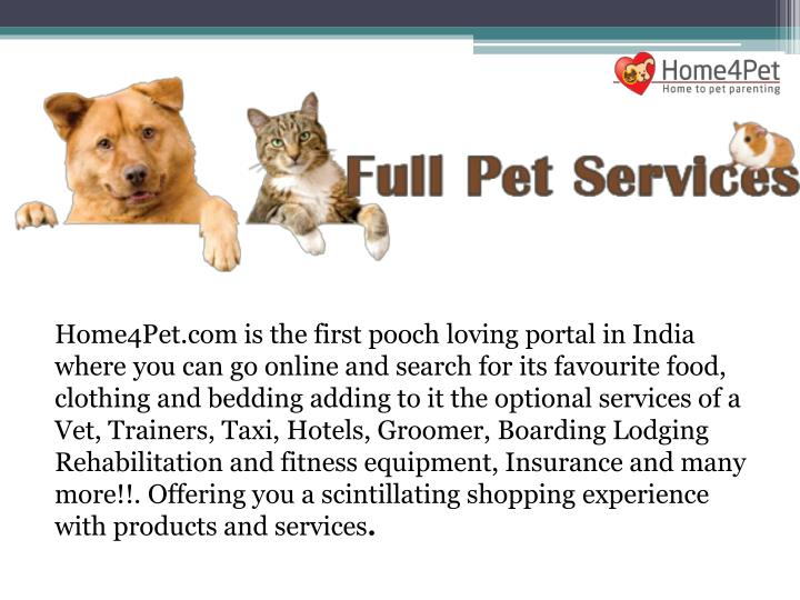 Home4Pet.com is the first pooch loving portal in India where you can go online and search for its