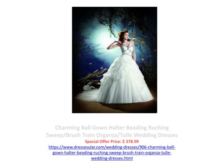 Charming Ball Gown Halter Beading Ruching Sweep/Brush Train Organza/Tulle Wedding Dresses